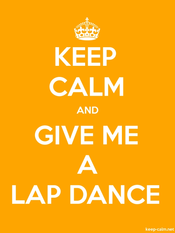 KEEP CALM AND GIVE ME A LAP DANCE - white/orange - Default (600x800)