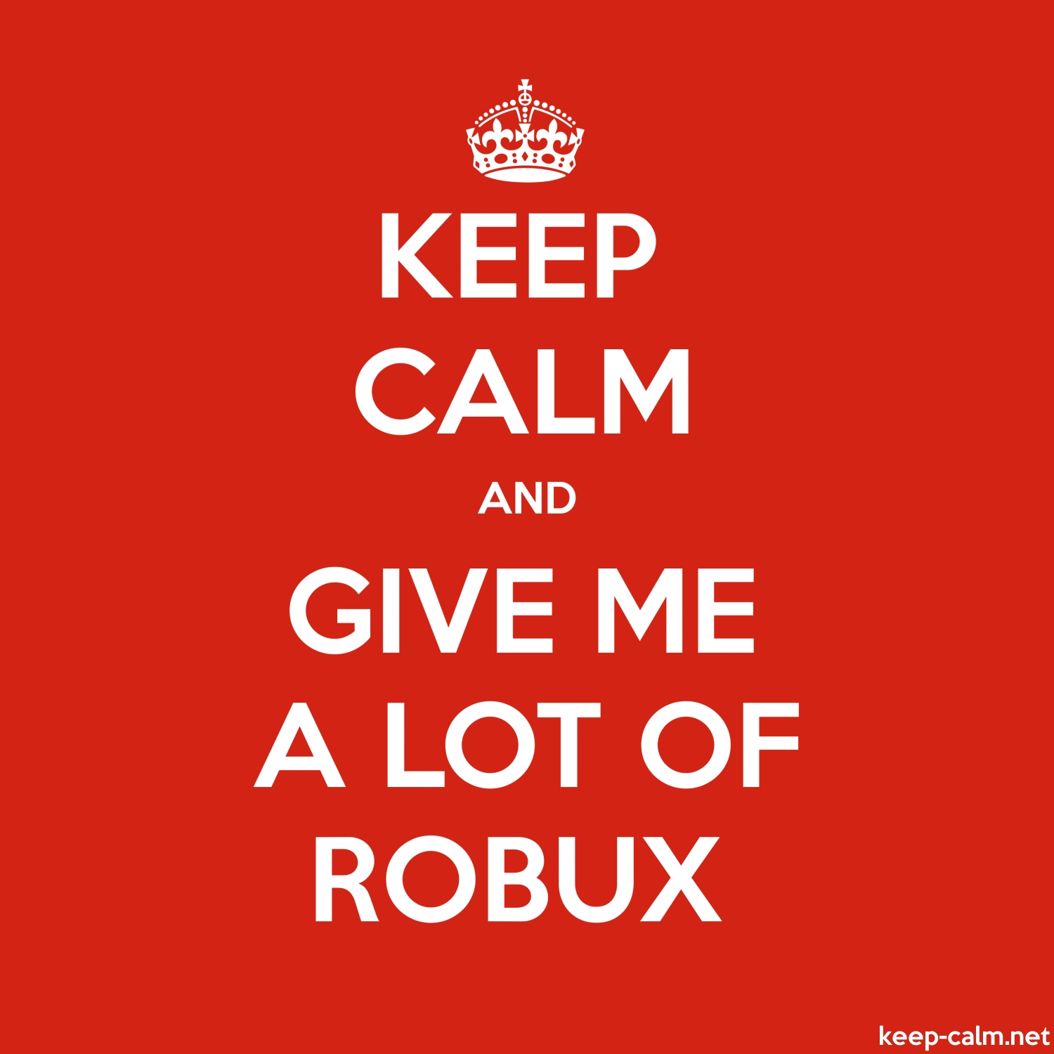 How To Hack Almost Any Game Roblox Hack Za Robux - Keep Calm And Give Me A Lot Of Robux Keep Calm Net