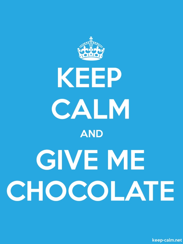 KEEP CALM AND GIVE ME CHOCOLATE - white/blue - Default (600x800)