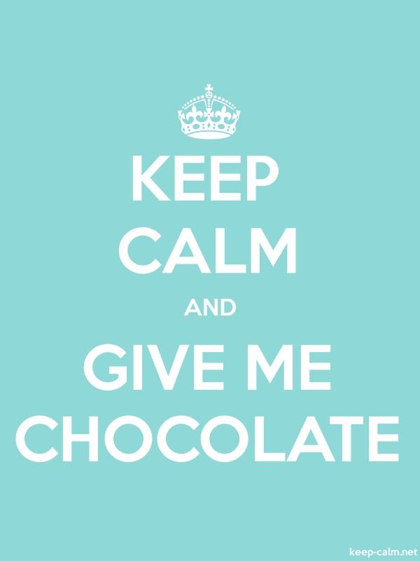 KEEP CALM AND GIVE ME CHOCOLATE - white/lightblue - Default (600x800)