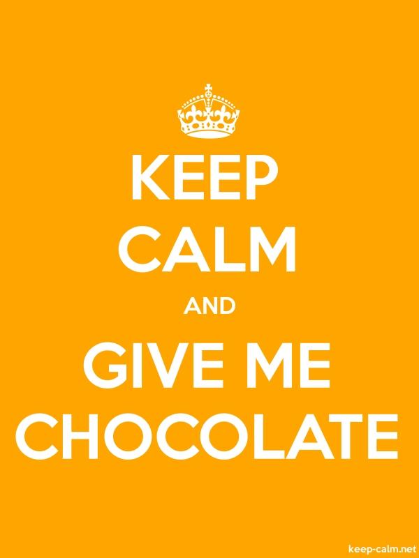 KEEP CALM AND GIVE ME CHOCOLATE - white/orange - Default (600x800)