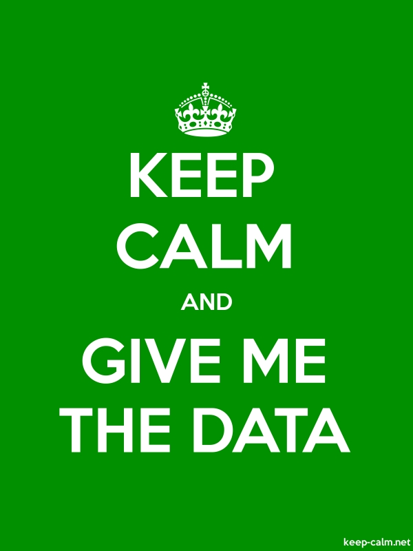 KEEP CALM AND GIVE ME THE DATA - white/green - Default (600x800)