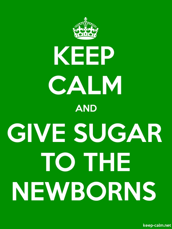 KEEP CALM AND GIVE SUGAR TO THE NEWBORNS - white/green - Default (600x800)