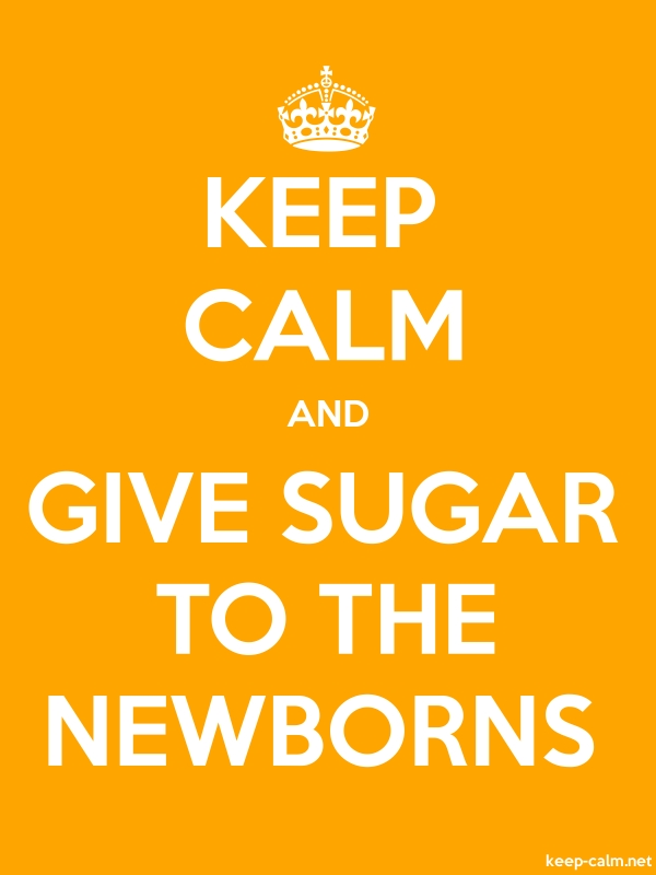 KEEP CALM AND GIVE SUGAR TO THE NEWBORNS - white/orange - Default (600x800)