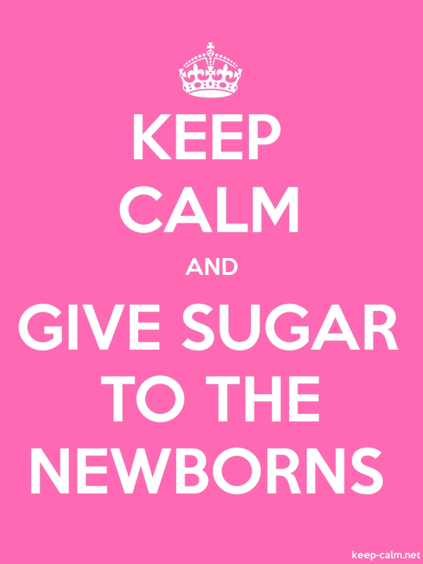 KEEP CALM AND GIVE SUGAR TO THE NEWBORNS - white/pink - Default (600x800)