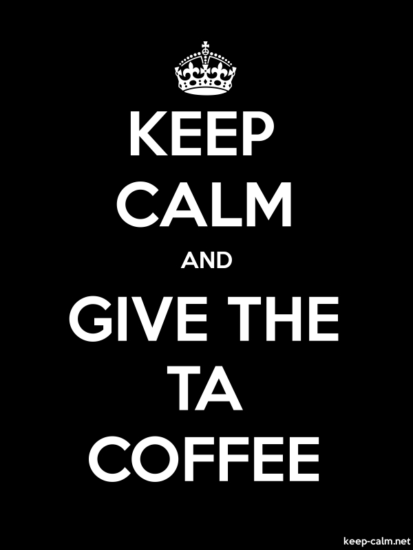 KEEP CALM AND GIVE THE TA COFFEE - white/black - Default (600x800)