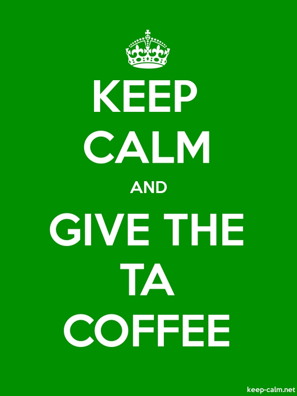 KEEP CALM AND GIVE THE TA COFFEE - white/green - Default (600x800)