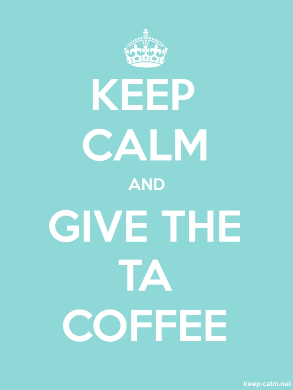 KEEP CALM AND GIVE THE TA COFFEE - white/lightblue - Default (600x800)