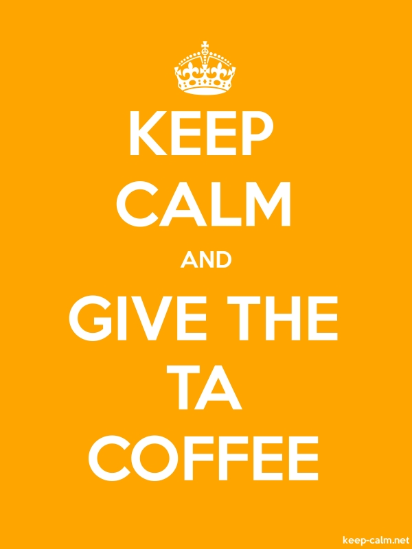 KEEP CALM AND GIVE THE TA COFFEE - white/orange - Default (600x800)