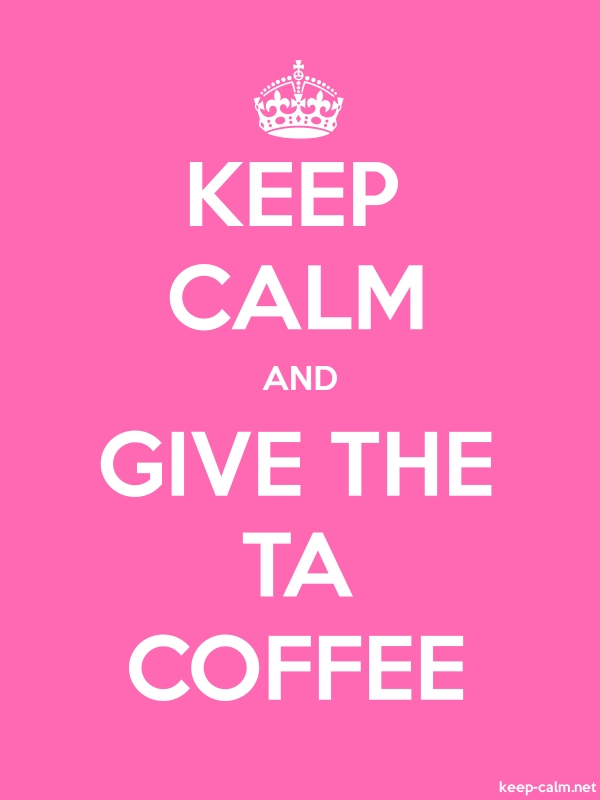 KEEP CALM AND GIVE THE TA COFFEE - white/pink - Default (600x800)