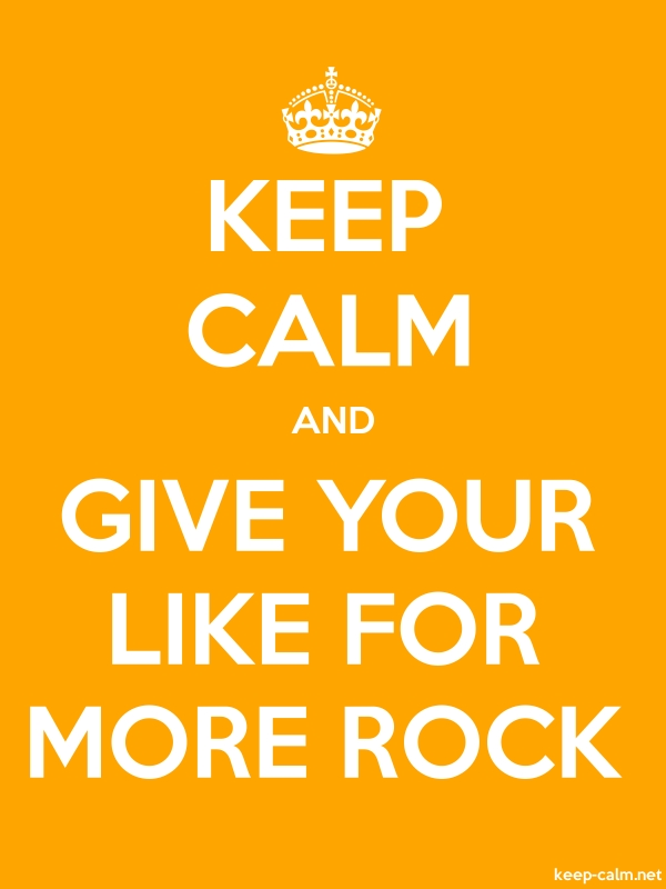 KEEP CALM AND GIVE YOUR LIKE FOR MORE ROCK - white/orange - Default (600x800)