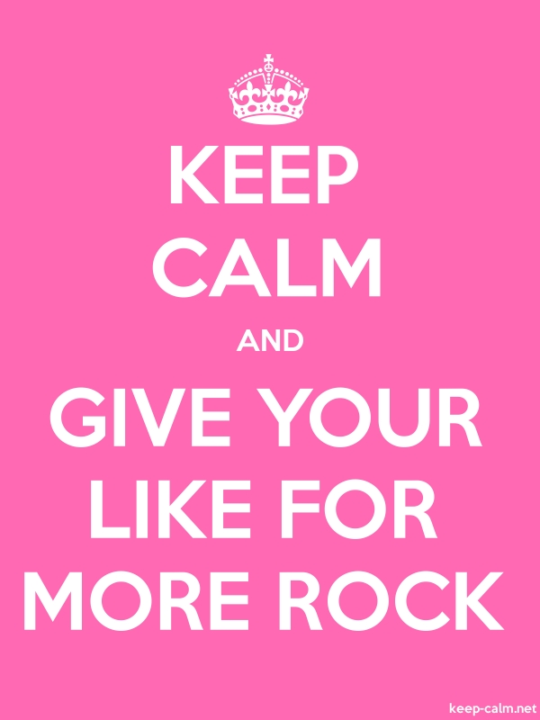 KEEP CALM AND GIVE YOUR LIKE FOR MORE ROCK - white/pink - Default (600x800)
