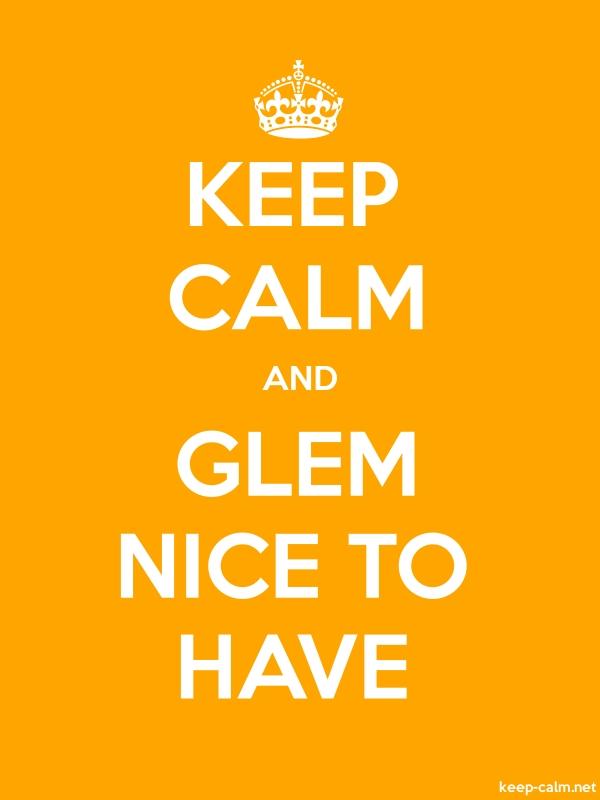 KEEP CALM AND GLEM NICE TO HAVE - white/orange - Default (600x800)