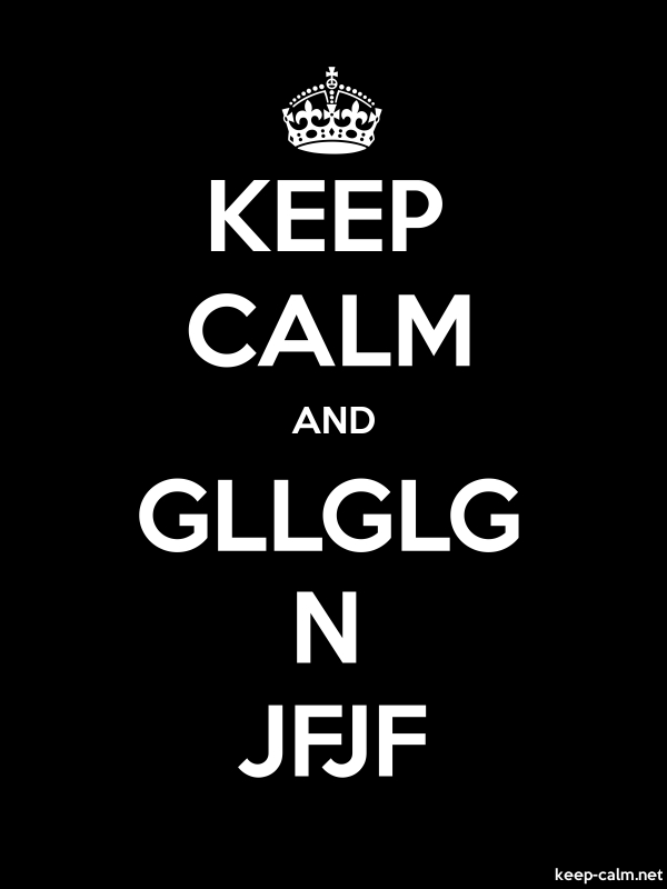 KEEP CALM AND GLLGLG N JFJF - white/black - Default (600x800)