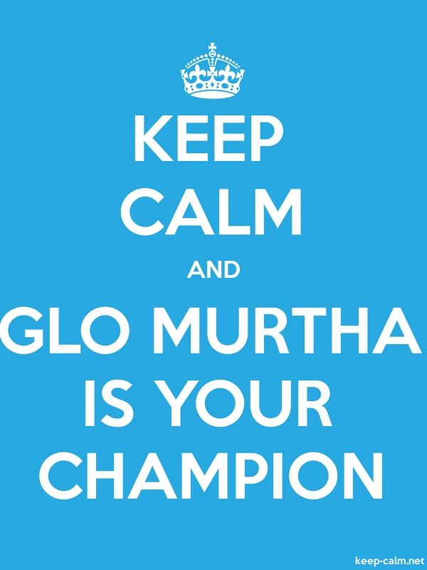 KEEP CALM AND GLO MURTHA IS YOUR CHAMPION - white/blue - Default (600x800)