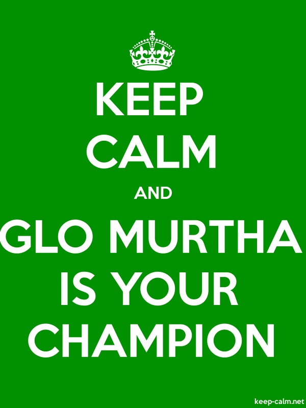 KEEP CALM AND GLO MURTHA IS YOUR CHAMPION - white/green - Default (600x800)