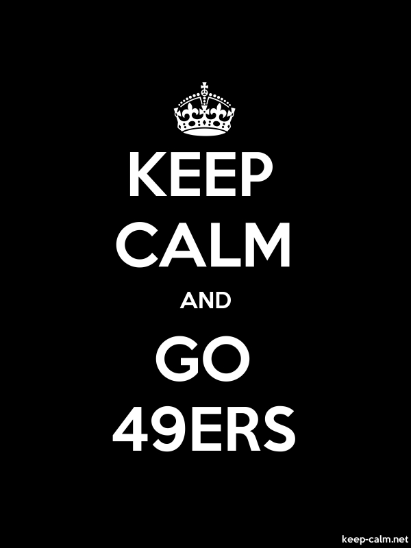 KEEP CALM AND GO 49ERS - white/black - Default (600x800)