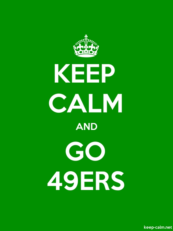 KEEP CALM AND GO 49ERS - white/green - Default (600x800)