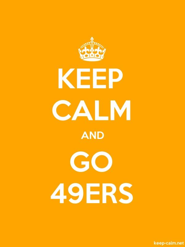 KEEP CALM AND GO 49ERS - white/orange - Default (600x800)