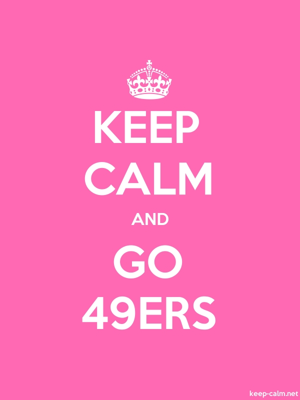 KEEP CALM AND GO 49ERS - white/pink - Default (600x800)