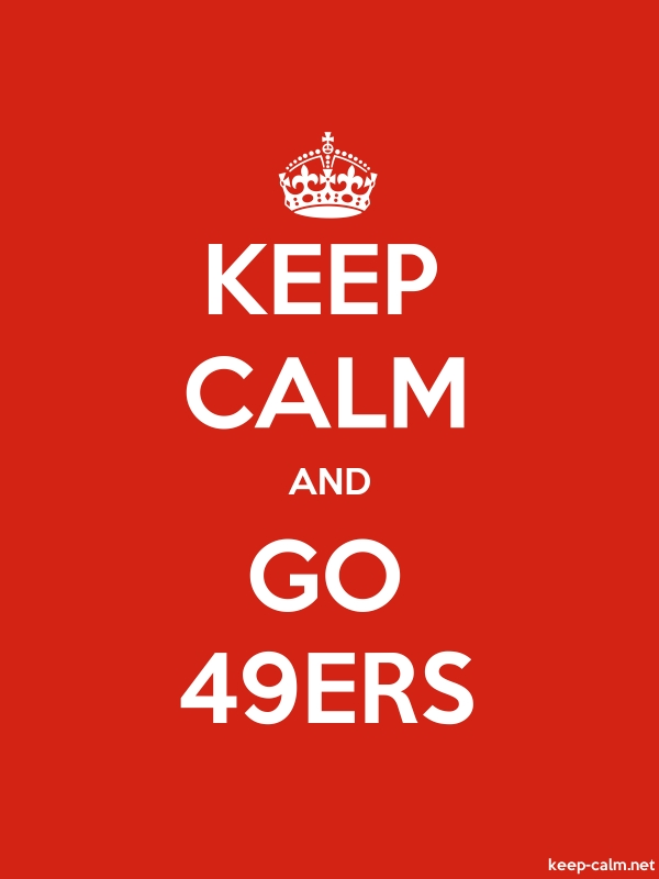 KEEP CALM AND GO 49ERS - white/red - Default (600x800)