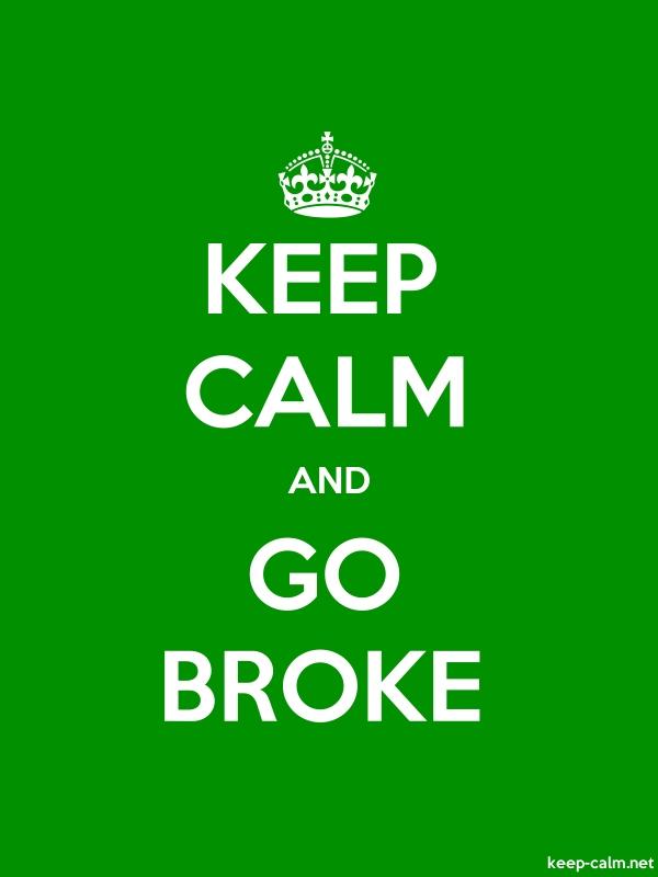 KEEP CALM AND GO BROKE - white/green - Default (600x800)