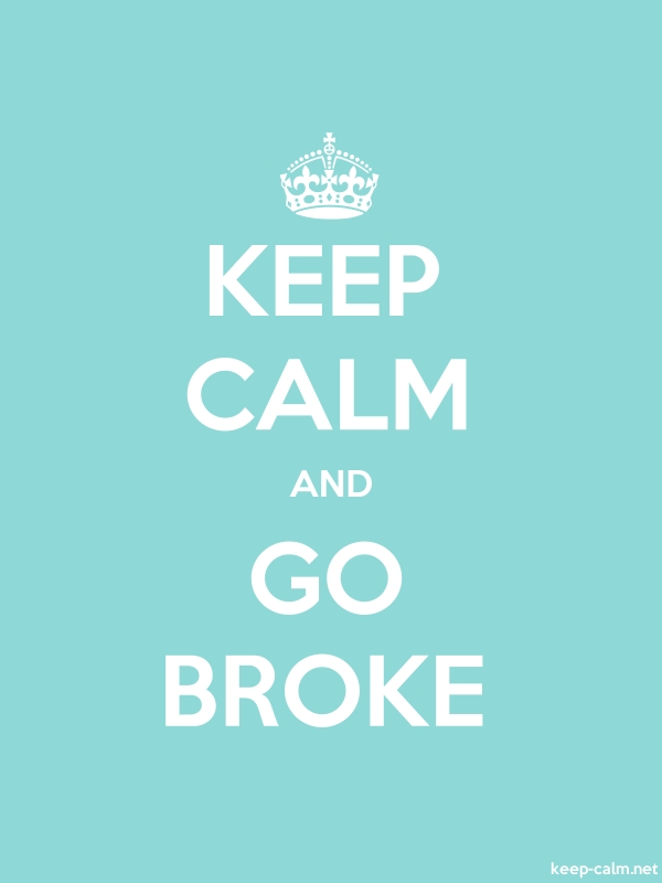 KEEP CALM AND GO BROKE - white/lightblue - Default (600x800)