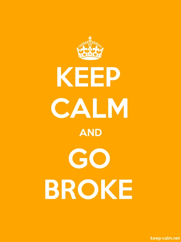 KEEP CALM AND GO BROKE - white/orange - Default (600x800)