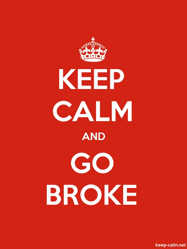 KEEP CALM AND GO BROKE - white/red - Default (600x800)