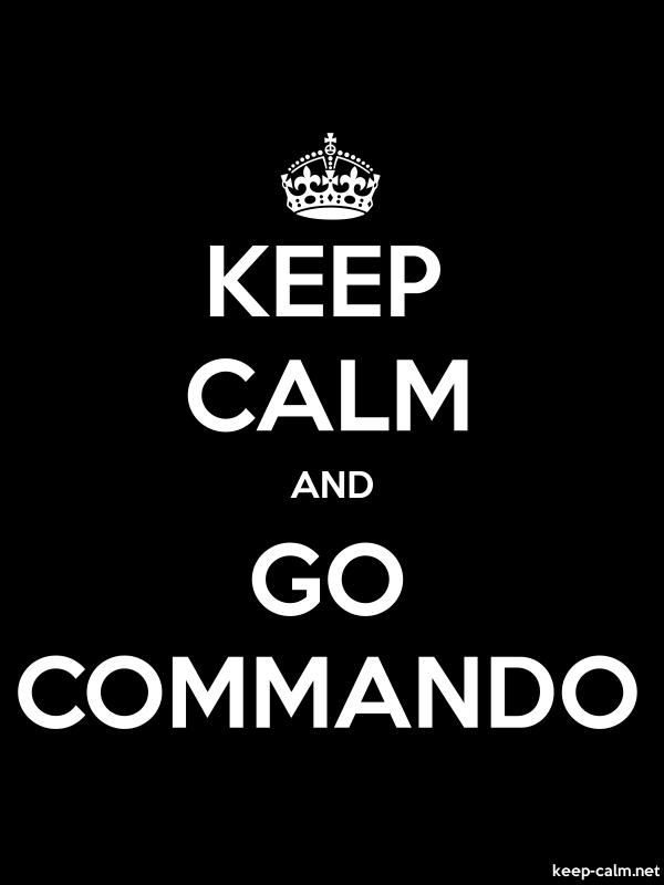 KEEP CALM AND GO COMMANDO - white/black - Default (600x800)