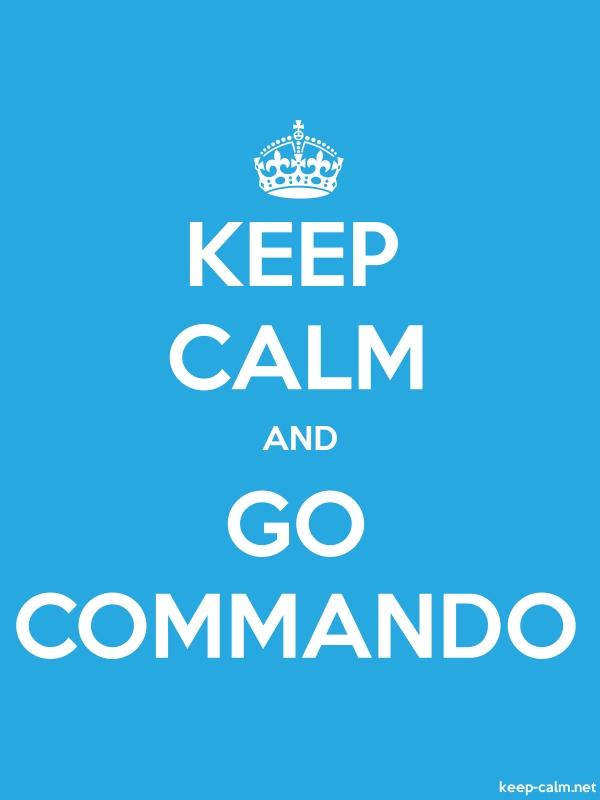 KEEP CALM AND GO COMMANDO - white/blue - Default (600x800)