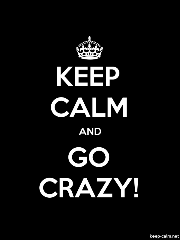 KEEP CALM AND GO CRAZY! - white/black - Default (600x800)