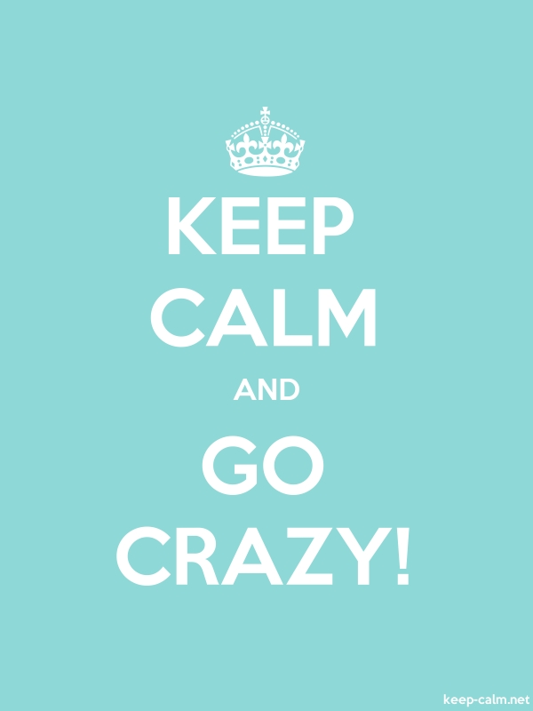 KEEP CALM AND GO CRAZY! - white/lightblue - Default (600x800)