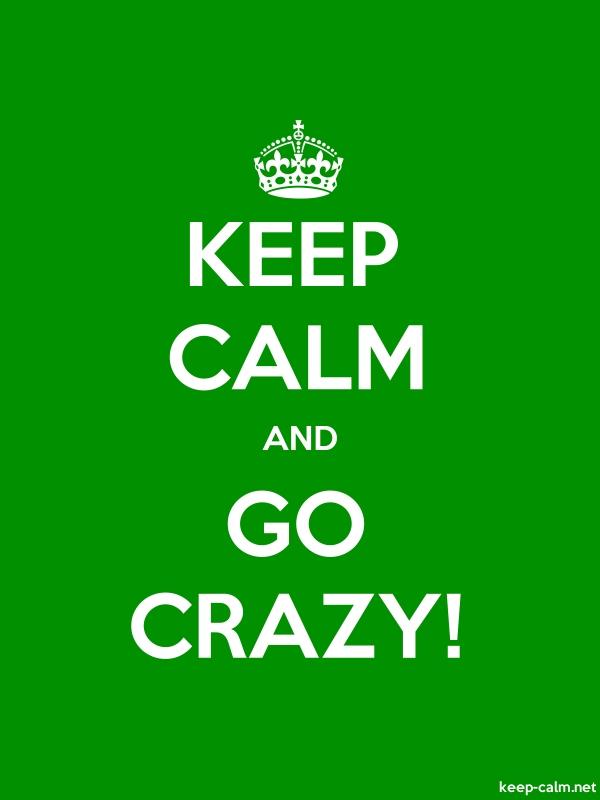KEEP CALM AND GO CRAZY - white/green - Default (600x800)