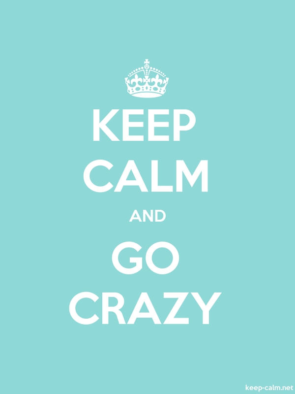 KEEP CALM AND GO CRAZY - white/lightblue - Default (600x800)