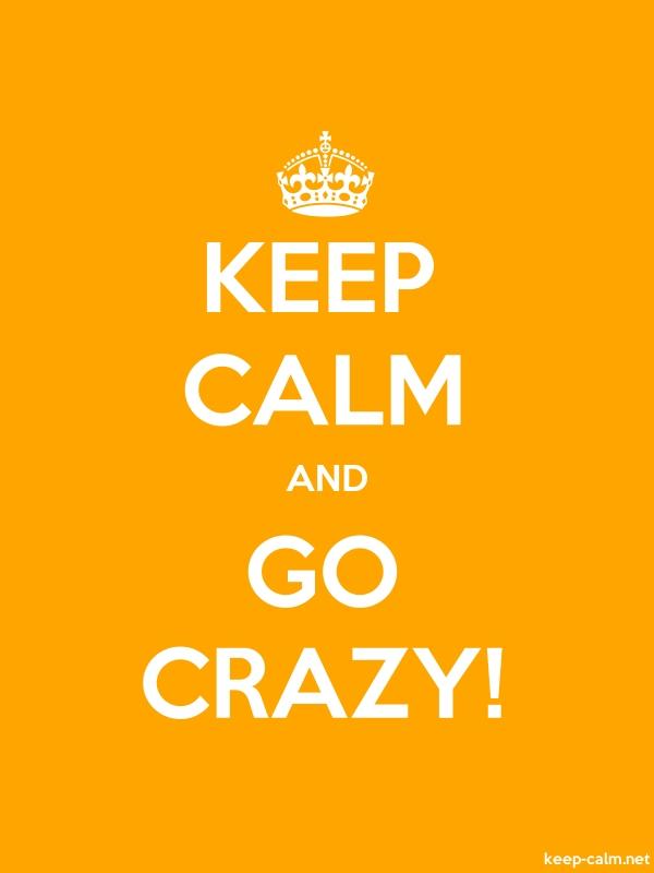 KEEP CALM AND GO CRAZY - white/orange - Default (600x800)