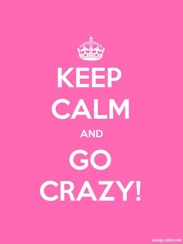 KEEP CALM AND GO CRAZY - white/pink - Default (600x800)