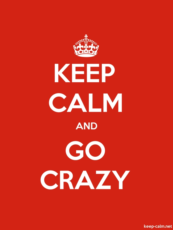 KEEP CALM AND GO CRAZY - white/red - Default (600x800)