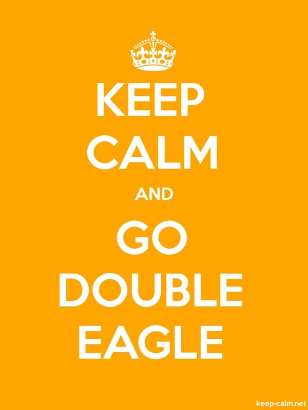 KEEP CALM AND GO DOUBLE EAGLE - white/orange - Default (600x800)