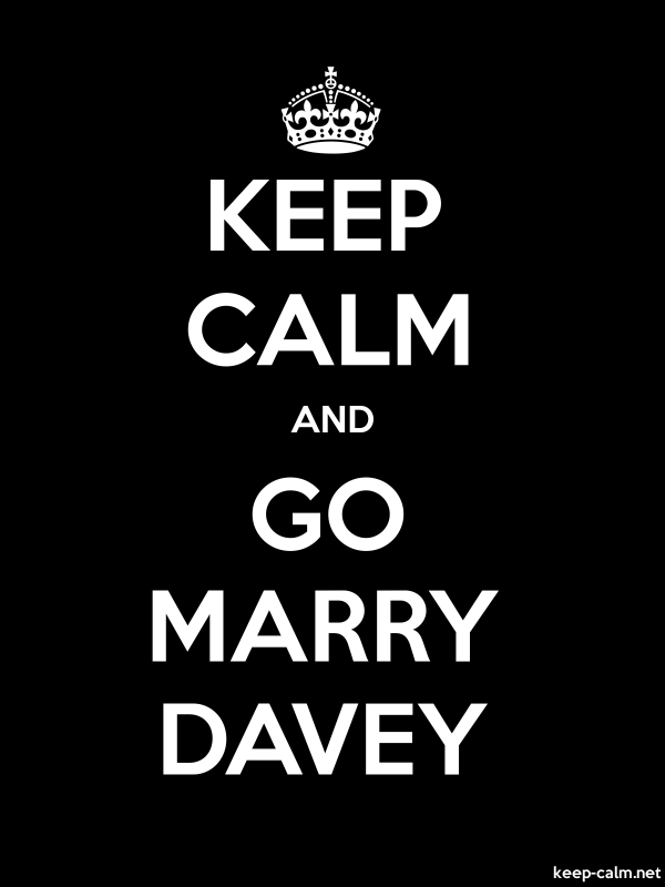 KEEP CALM AND GO MARRY DAVEY - white/black - Default (600x800)