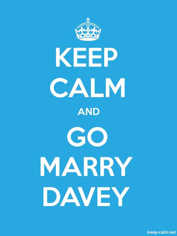 KEEP CALM AND GO MARRY DAVEY - white/blue - Default (600x800)