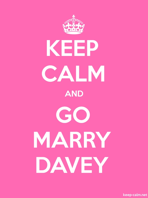 KEEP CALM AND GO MARRY DAVEY - white/pink - Default (600x800)