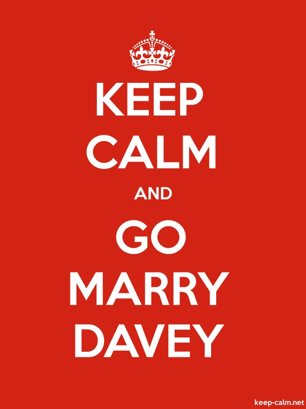 KEEP CALM AND GO MARRY DAVEY - white/red - Default (600x800)