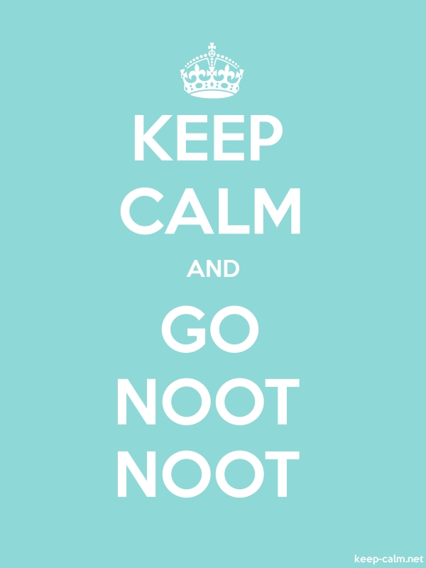 KEEP CALM AND GO NOOT NOOT - white/lightblue - Default (600x800)