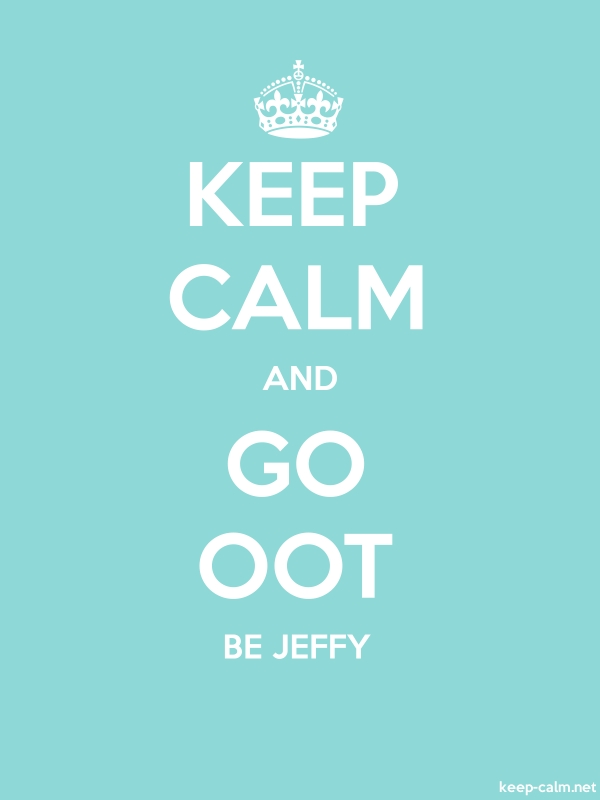 KEEP CALM AND GO OOT BE JEFFY - white/lightblue - Default (600x800)