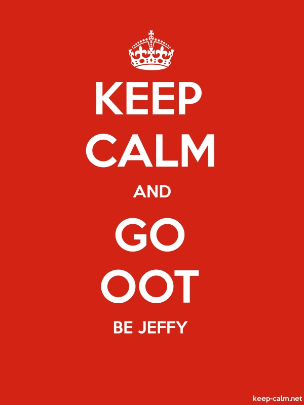 KEEP CALM AND GO OOT BE JEFFY - white/red - Default (600x800)