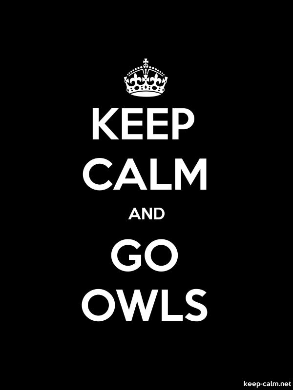 KEEP CALM AND GO OWLS - white/black - Default (600x800)