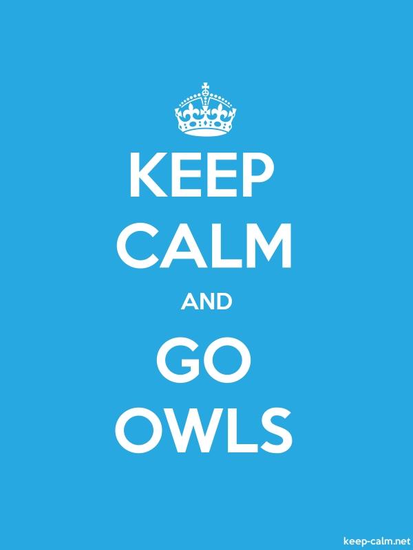 KEEP CALM AND GO OWLS - white/blue - Default (600x800)
