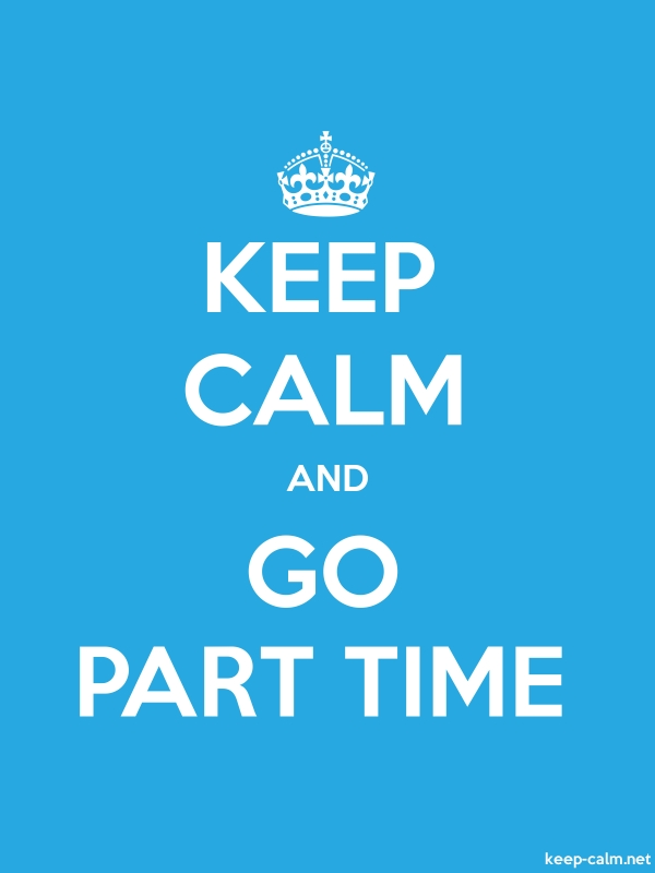 KEEP CALM AND GO PART TIME - white/blue - Default (600x800)