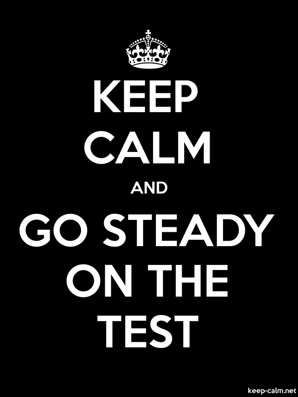 KEEP CALM AND GO STEADY ON THE TEST - white/black - Default (600x800)